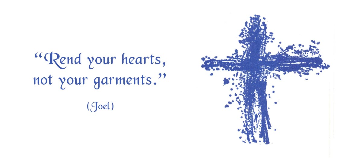 Rend your hearts not your garments.